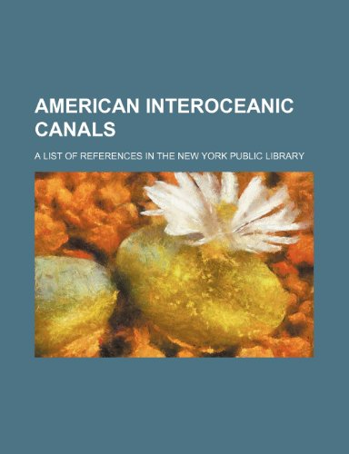9781236132147: American interoceanic canals; a list of references in the New York Public Library