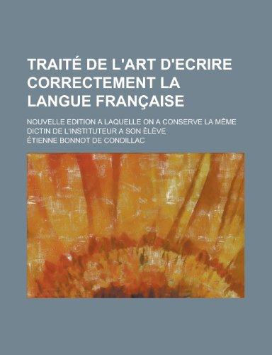 9781236134509: Traite de L'Art D'Ecrire Correctement La Langue Francaise; Nouvelle Edition a Laquelle on a Conserve La Meme Dictin de L'Instituteur a Son Eleve