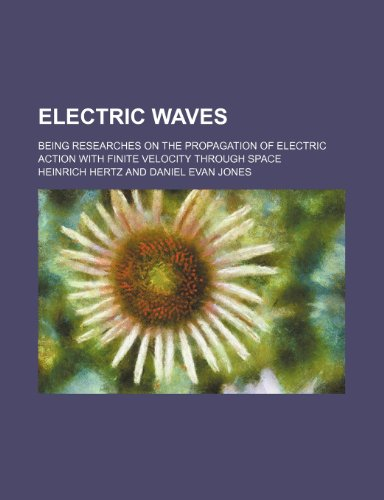 9781236134998: Electric waves; being researches on the propagation of electric action with finite velocity through space