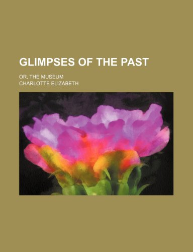 Glimpses of the past; or, The museum (1236136551) by Elizabeth, Charlotte
