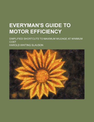 9781236137999: Everyman's guide to motor efficiency; simplified shortcuts to maximum mileage at minimum cost