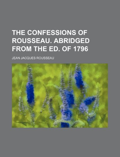 9781236143549: The confessions of Rousseau. Abridged from the ed. of 1796
