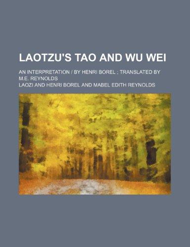 Laotzu's Tao and Wu Wei; an interpretation | by Henri Borel: translated by M.E. Reynolds (1236145097) by Laozi