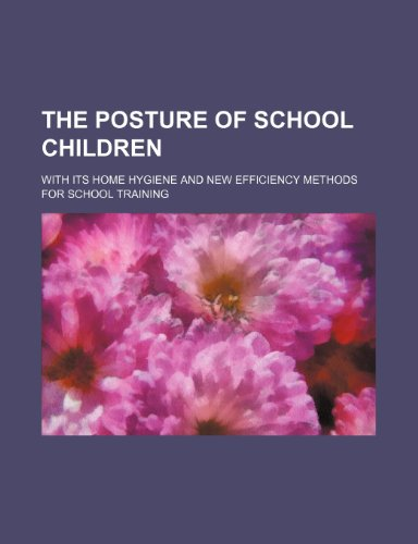9781236153494: The posture of school children; with its home hygiene and new efficiency methods for school training