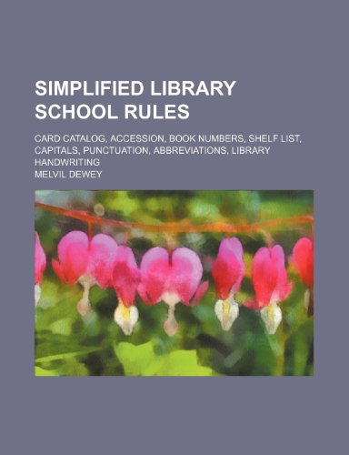9781236156686: Simplified Library school rules; card catalog, accession, book numbers, shelf list, capitals, punctuation, abbreviations, library handwriting