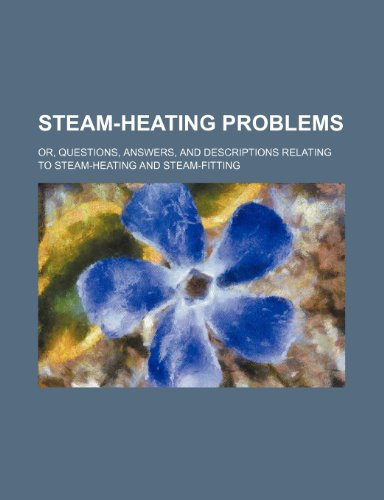 9781236157713: Steam-heating problems; or, Questions, answers, and descriptions relating to steam-heating and steam-fitting