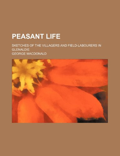 9781236159069: Peasant life; sketches of the villagers and field-labourers in Glenaldie