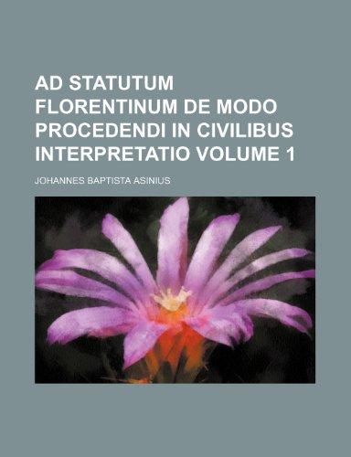 9781236159557: Ad Statutum Florentinum de modo procedendi in civilibus interpretatio Volume 1