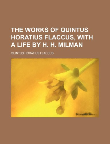 9781236160744: The works of Quintus Horatius Flaccus, with a life by H. H. Milman