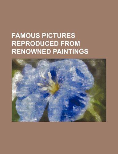 Famous Pictures Reproduced from Renowned Paintings (Paperback): Books Group