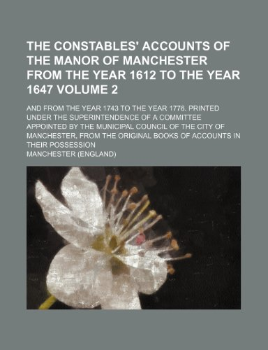 9781236164339: The constables' accounts of the manor of Manchester from the year 1612 to the year 1647 Volume 2 ; and from the year 1743 to the year 1776. Printed ... council of the city of Manchester, from