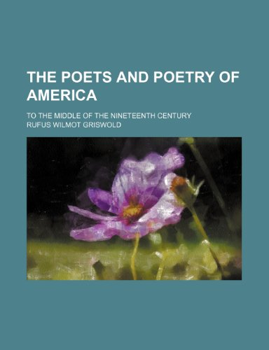 9781236168146: The poets and poetry of America; to the middle of the nineteenth century