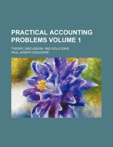9781236169525: Practical accounting problems Volume 1; theory, discussion, and solutions