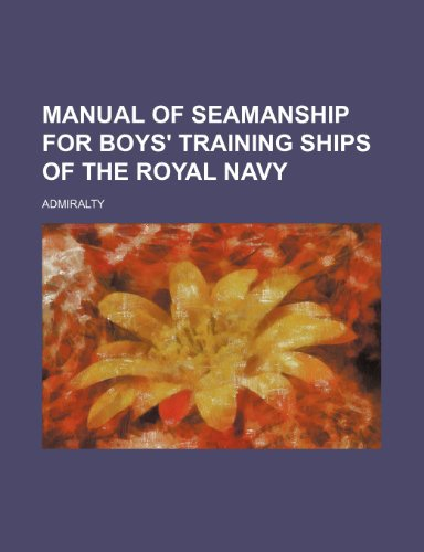 Manual of seamanship for boys' training ships: Admiralty