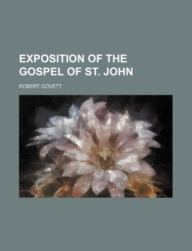 Exposition of the Gospel of st. John (1236172574) by Govett, Robert