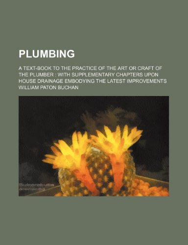 9781236175731: Plumbing; a text-book to the practice of the art or craft of the plumber with supplementary chapters upon house drainage embodying the latest improvements