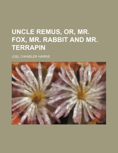 9781236177049: Uncle Remus, or, Mr. Fox, mr. Rabbit and mr. Terrapin