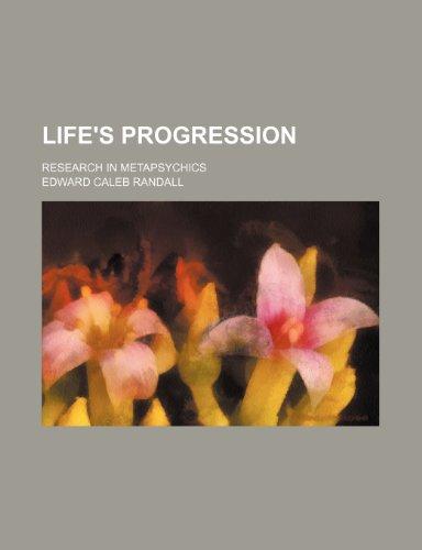 Life's progression; research in metapsychics: Randall, Edward Caleb