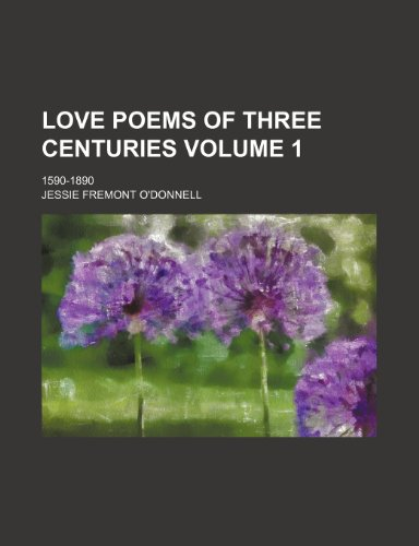 9781236187956: Love poems of three centuries Volume 1; 1590-1890