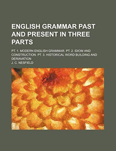 English Grammar Past and Present in Three: Nesfield, J. C.