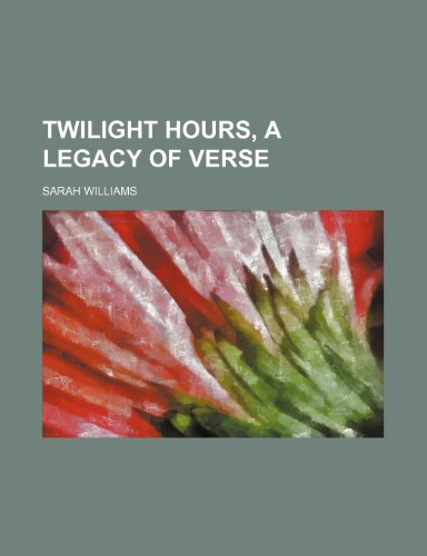 9781236190192: Twilight Hours, a Legacy of Verse