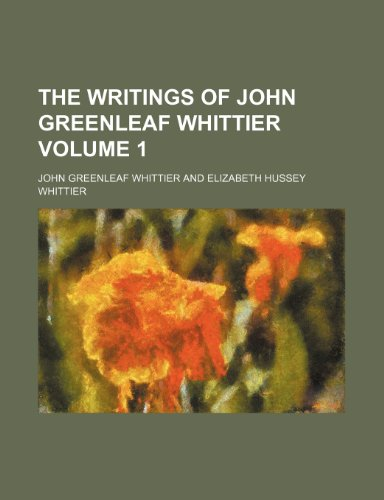 The writings of John Greenleaf Whittier Volume 1 (1236193407) by Whittier, John Greenleaf