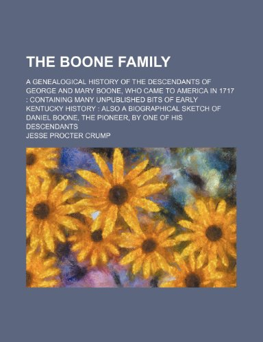 9781236193728: The Boone family; a genealogical history of the descendants of George and Mary Boone, who came to America in 1717 containing many unpublished bits of ... Boone, the pioneer, by one of his descendan
