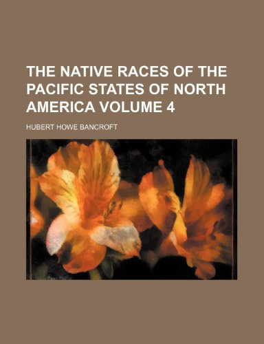 9781236202147: The native races of the Pacific states of North America Volume 4
