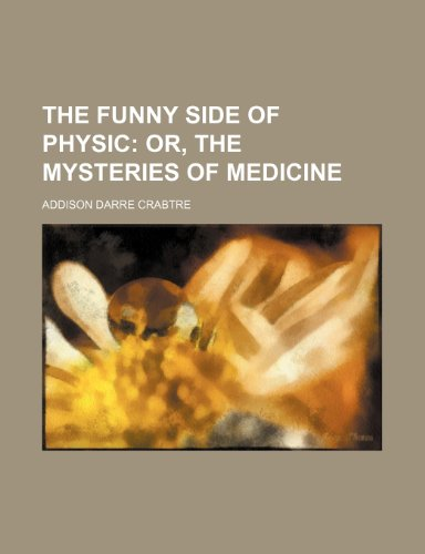 The Funny Side of Physic; Or, the: Addison Darre Crabtre