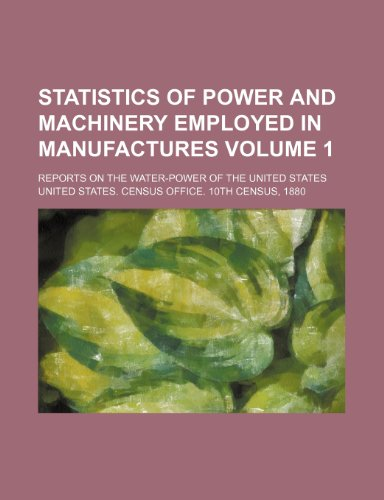 9781236207661: Statistics of power and machinery employed in manufactures Volume 1; reports on the water-power of the United States