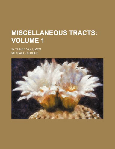 Miscellaneous tracts Volume 1; in three volumes (9781236210005) by Michael Geddes
