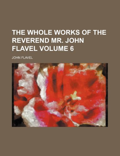 The whole works of the Reverend Mr. John Flavel Volume 6 (9781236213563) by Flavel, John
