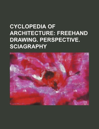 9781236214638: Cyclopedia of Architecture; Freehand drawing. Perspective. Sciagraphy