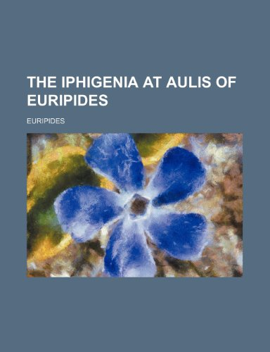 9781236214980: The Iphigenia at Aulis of Euripides