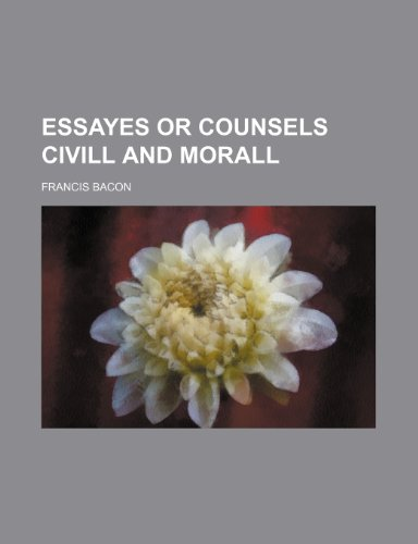 9781236217547: Essayes or Counsels CIVILL and Morall