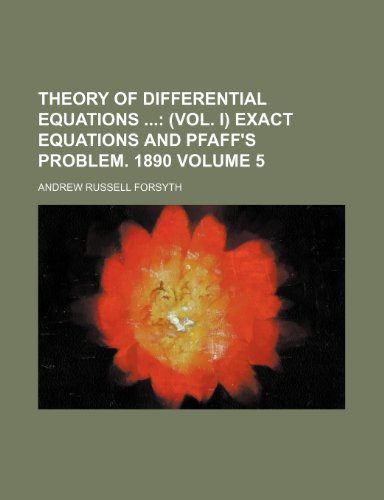 9781236217585: Theory of Differential Equations Volume 5; (vol. I) Exact equations and Pfaff's problem. 1890
