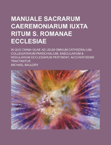 9781236222428: Manuale Sacrarum Caeremoniarum Iuxta Ritum S. Romanae Ecclesiae; In Quo Omnia Quae Ad Usum Omnium Cathedralium, Collegiatarum Parochialium, ... Pertinent, Accuratissime Tractantur