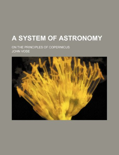 9781236222657: A system of astronomy; on the principles of Copernicus
