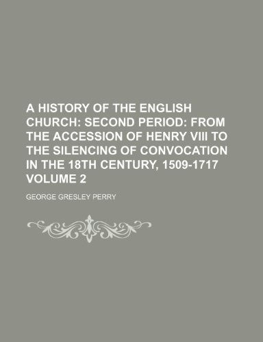 9781236223128: A History of the English Church Volume 2; Second period From the accession of Henry VIII to the silencing of convocation in the 18th century, 1509-1717