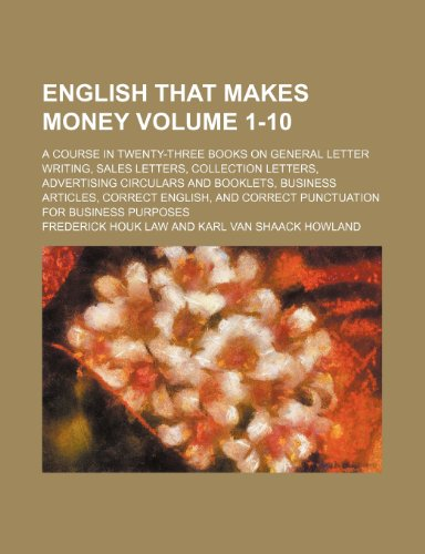 9781236228857: English that makes money Volume 1-10 ; a course in twenty-three books on general letter writing, sales letters, collection letters, advertising ... and correct punctuation for business purposes