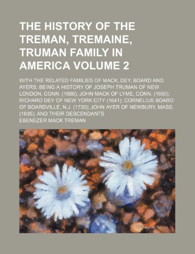 9781236229021: The history of the Treman, Tremaine, Truman family in America Volume 2; with the related families of Mack, Dey, Board and Ayers being a history of ... (1680) Richard Dey of New York city (1641