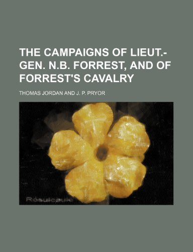 9781236230362: The campaigns of Lieut.-Gen. N.B. Forrest, and of Forrest's cavalry