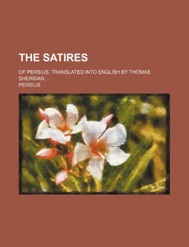 9781236241030: The satires; of Persius, translated into English by Thomas Sheridan,