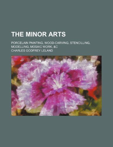9781236243119: The minor arts; porcelain painting, wood-carving, stencilling, modelling, mosaic work, &c