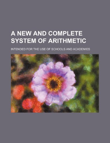 9781236245250: A new and complete system of arithmetic; intended for the use of schools and academies