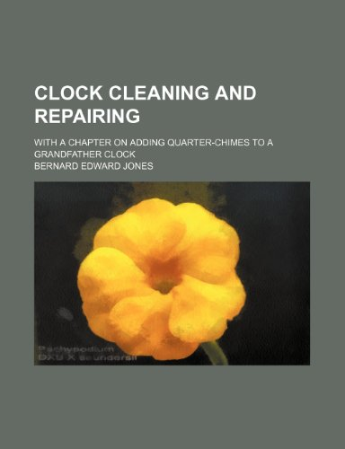 9781236250179: Clock Cleaning and Repairing; With a Chapter on Adding Quarter-Chimes to a Grandfather Clock