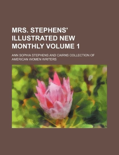 9781236251053: Mrs. Stephens' illustrated new monthly Volume 1