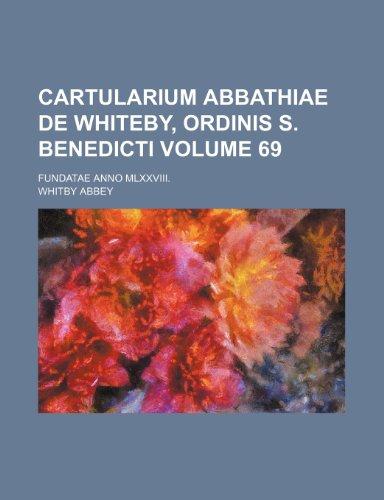 9781236251602: Cartularium abbathiae de Whiteby, Ordinis s. Benedicti Volume 69; fundatae anno MLXXVIII.