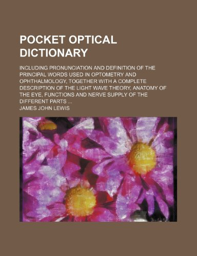9781236253576: Pocket optical dictionary; including pronunciation and definition of the principal words used in optometry and ophthalmology, together with a complete ... and nerve supply of the different pa