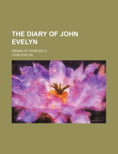 9781236255686: The diary of John Evelyn; (reign of Charles II).